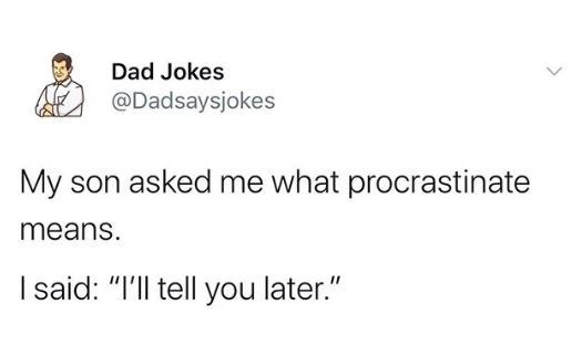 """Text - Dad Jokes @Dadsaysjokes My son asked me what procrastinate means. I said: """"I'll tell you later."""""""
