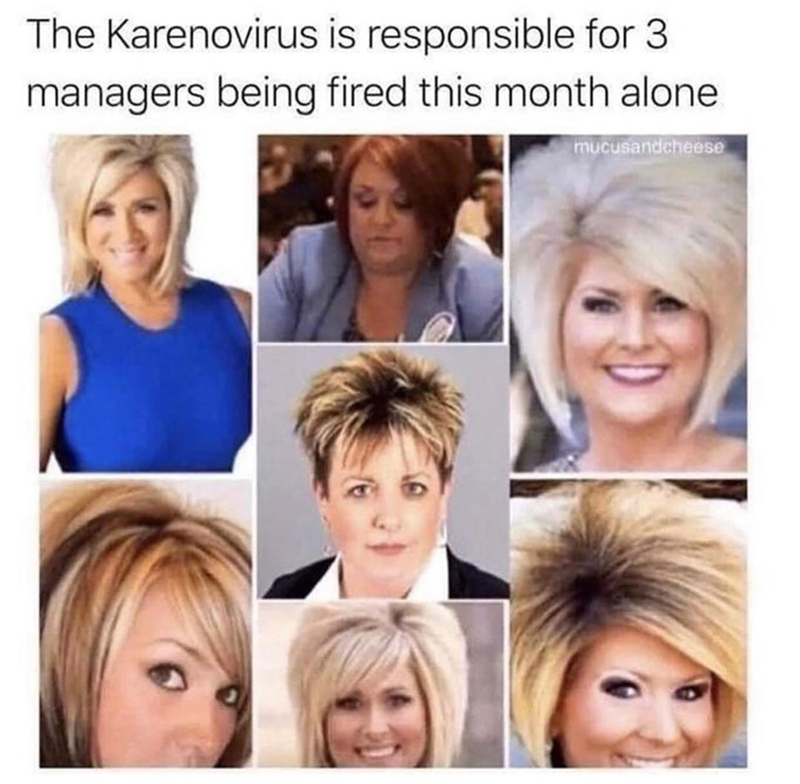 Funny memes about Karen, coronavirus | the karenovirus is responsible for 3 managers being fired this month alone | various pics of white women with variants of the short karen haircut