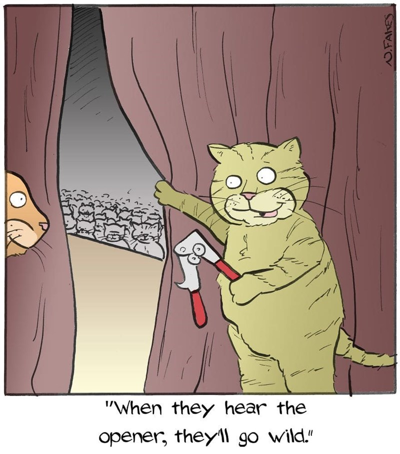 """Cartoon - """"When they hear the opener, theyll go wild."""" N.FAKES"""