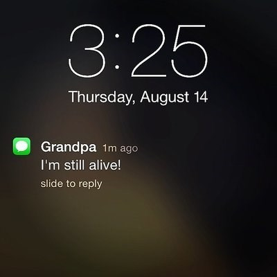 Text - 3:25 Thursday, August 14 Grandpa 1m ago I'm still alive! slide to reply