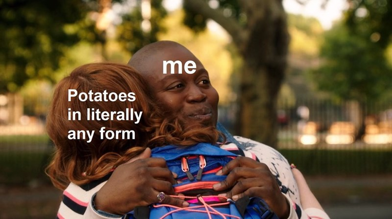 Funny object-label meme about appreciating potatoes in any form | unbreakable kimmy schmidt titus hugging with tears in his eyes