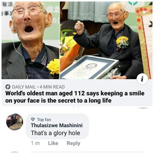 Facial expression - 197 O DAILY MAIL • 4 MIN READ World's oldest man aged 112 says keeping a smile on your face is the secret to a long life Top fan Thulasizwe Mashinini That's a glory hole 1 m Like Reply