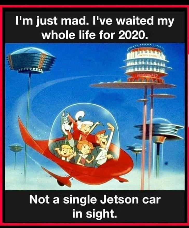 Organism - I'm just mad. I've waited my whole life for 2020. goonleme420 Not a single Jetson car in sight.