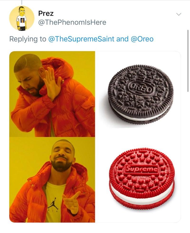 Oreo - Prez @ThePhenomlsHere Replying to @TheSupremeSaint and @Oreo ORED Supreme