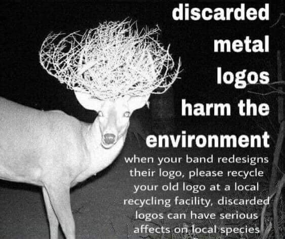 Organism - discarded metal logos harm the environment when your band redesigns their logo, please recycle your old logo at a local recycling facility, discarded logos can have serious affects on local species