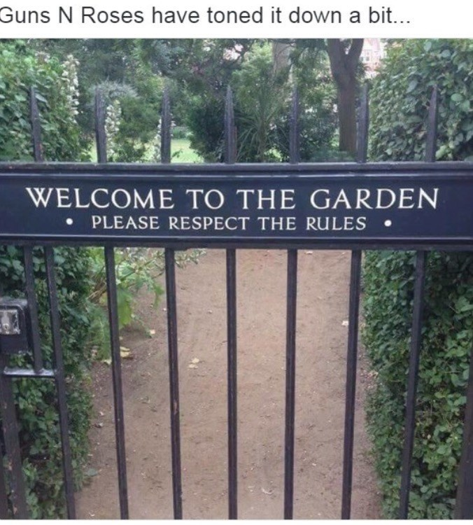 Text - Guns N Roses have toned it down a bit... WELCOME TO THE GARDEN PLEASE RESPECT THE RULES