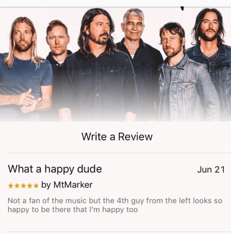 People - Write a Review What a happy dude Jun 21 ***** by MtMarker Not a fan of the music but the 4th guy from the left looks so happy to be there that l'm happy too