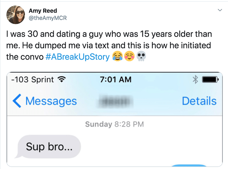 """Text - Amy Reed @theAmyMCR I was 30 and dating a guy who was 15 years older than me. He dumped me via text and this is how he initiated the convo #ABreakUpStory e O """" -103 Sprint ? 7:01 AM ( Messages Details Sunday 8:28 PM Sup bro..."""