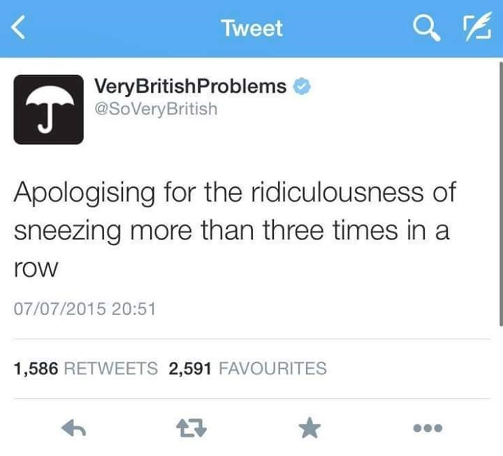Text - Tweet VeryBritishProblems T@SoVeryBritish Apologising for the ridiculousness of sneezing more than three times in a row 07/07/2015 20:51 1,586 RETWEETS 2,591 FAVOURITES