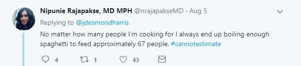 Text - Nipunie Rajapakse, MD MPH @nrajapakseMD - Aug 5 Replying to @jdesmondharris No matter how many people l'm cooking for I always end up boiling enough spaghetti to feed approximately 67 people. #cannotestimate 43 t7 1