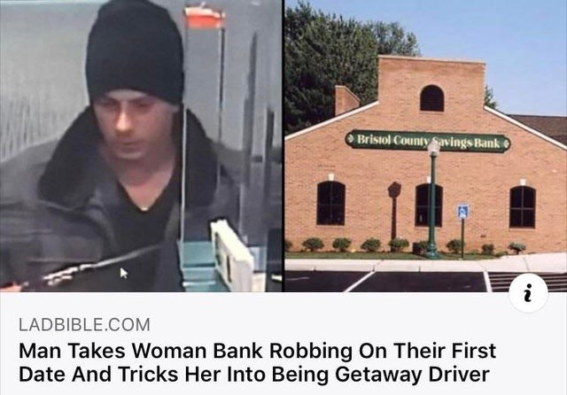 Roof - O Bristol County Savings Bank LADBIBLE.COM Man Takes Woman Bank Robbing On Their First Date And Tricks Her Into Being Getaway Driver