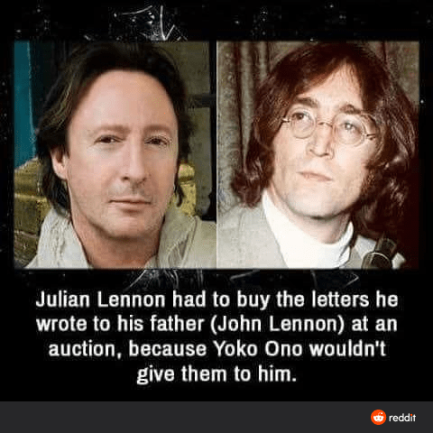 Text - Julian Lennon had to buy the letters he wrote to his father (John Lennon) at an auction, because Yoko Ono wouldn't give them to him. reddit