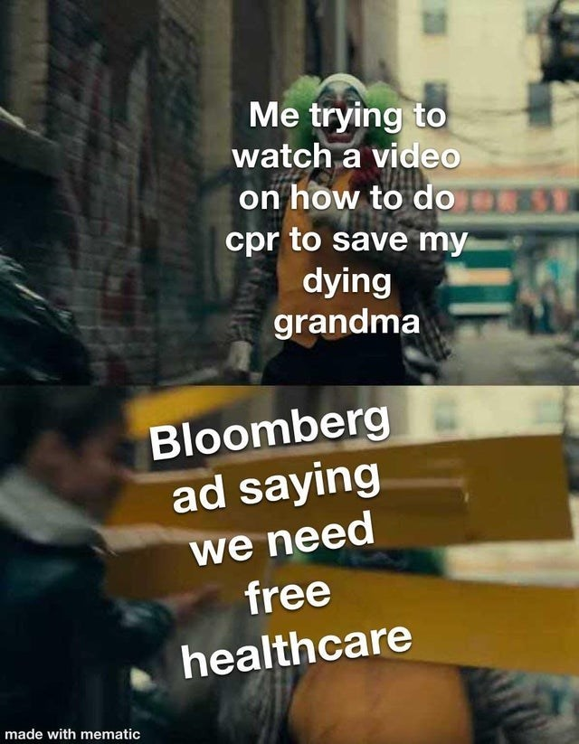 Text - Me trying to watch a video on how to do cpr to save my dying grandma Bloomberg ad saying we need free healthcare made with mematic