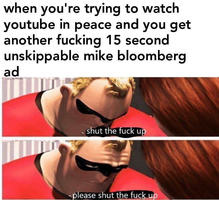 Hair - when you're trying to watch youtube in peace and you get another fucking 15 second unskippable mike bloomberg ad றிபாம shut the fuck up -please shut the fuck up