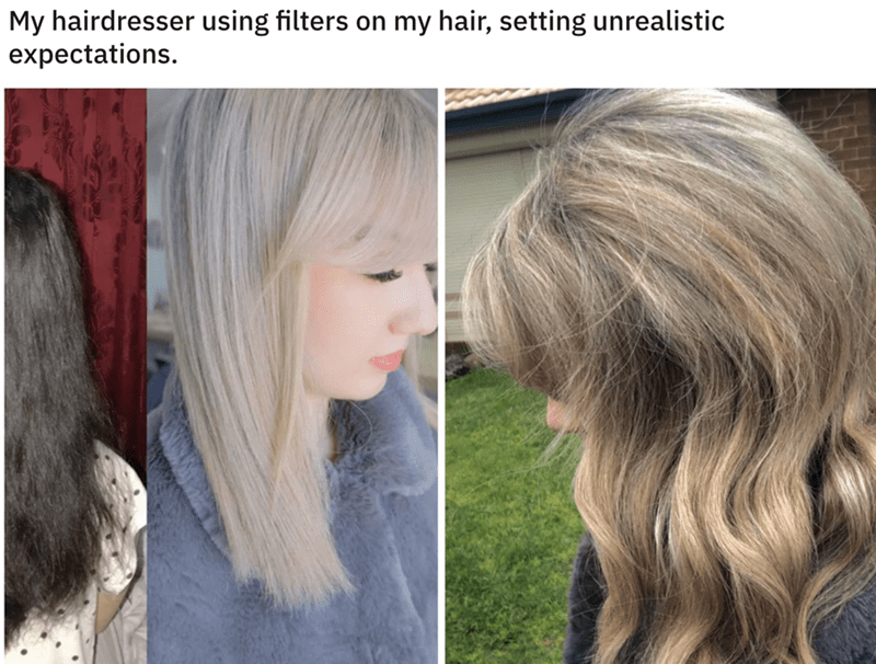 Hair - My hairdresser using filters on my hair, setting unrealistic expectations.