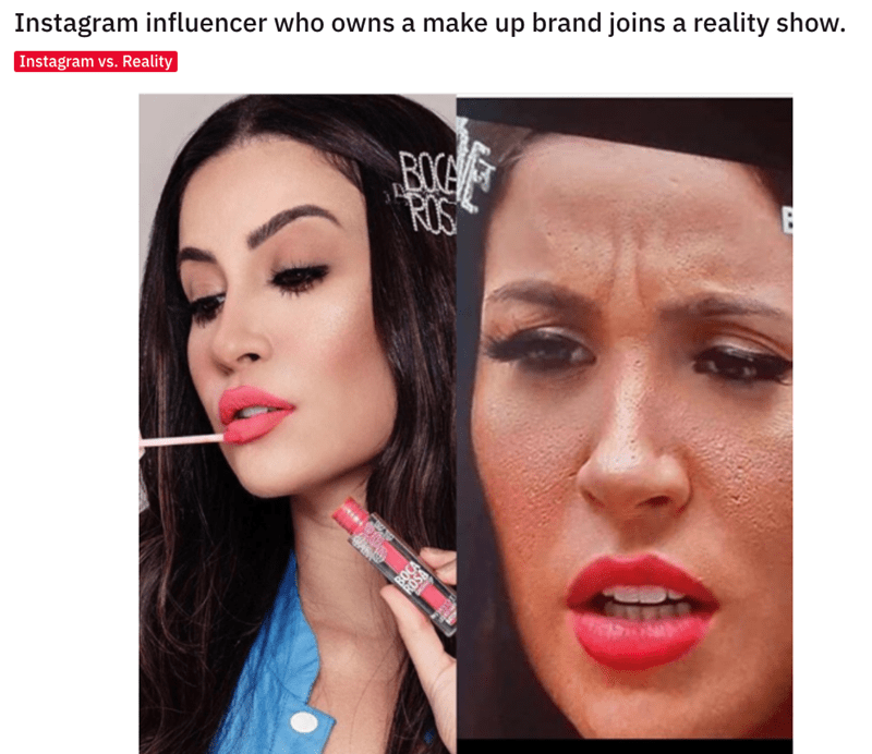 Face - Instagram influencer who owns a make up brand joins a reality show. Instagram vs. Reality BOG ROS