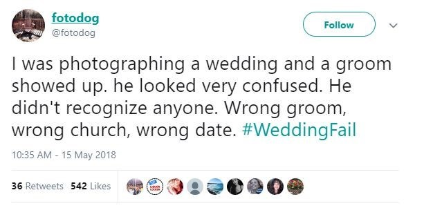 Text - fotodog Follow @fotodog I was photographing a wedding and a groom showed up. he looked very confused. He didn't recognize anyone. Wrong groom, wrong church, wrong date. #VWeddingFail 10:35 AM - 15 May 2018 36 Retweets 542 Likes
