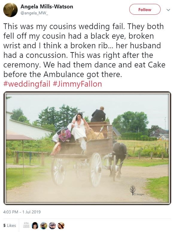 Adaptation - Angela Mills-Watson Follow @angela_MW_ This was my cousins wedding fail. They both fell off my cousin had a black eye, broken wrist and I think a broken rib... her husband had a concussion. This was right after the ceremony. We had them dance and eat Cake before the Ambulance got there. #weddingfail #JimmyFallon 5 Images 4:03 PM - 1 Jul 2019 5 Likes