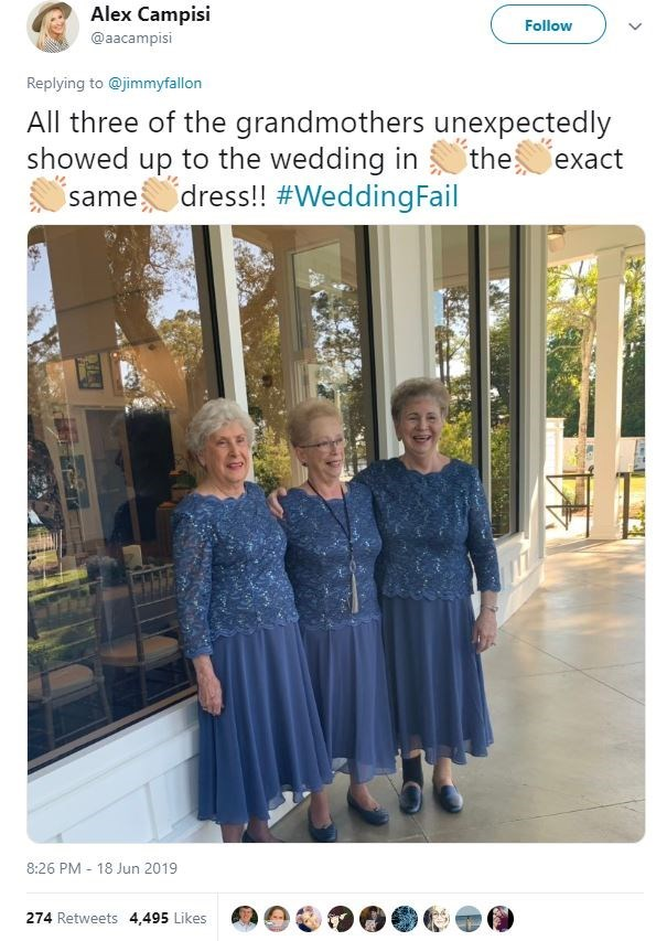 Product - Alex Campisi Follow @aacampisi Replying to @jimmyfallon All three of the grandmothers unexpectedly showed up to the wedding in the exact dress!! #WeddingFail same 8:26 PM - 18 Jun 2019 274 Retweets 4,495 Likes