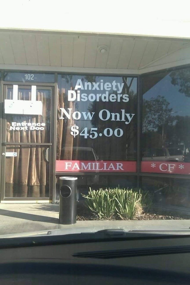 Advertising - 102 Anxiety Disorders Now Only $45.00 Entrance Next Doo * CF FAMILIAR