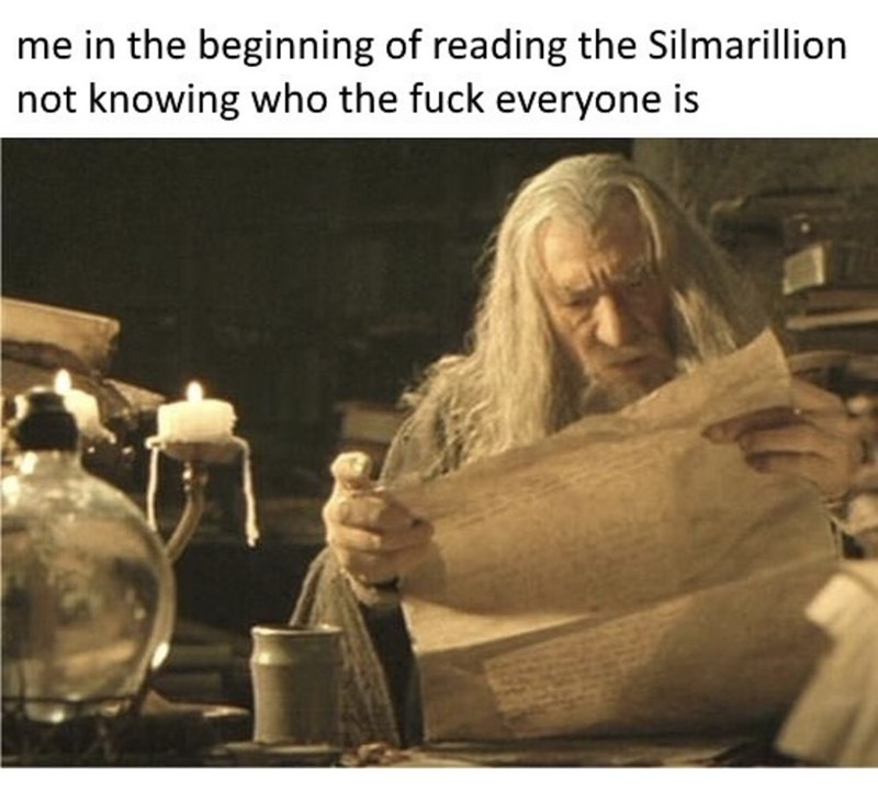 Photo caption - me in the beginning of reading the Silmarillion not knowing who the fuck everyone is
