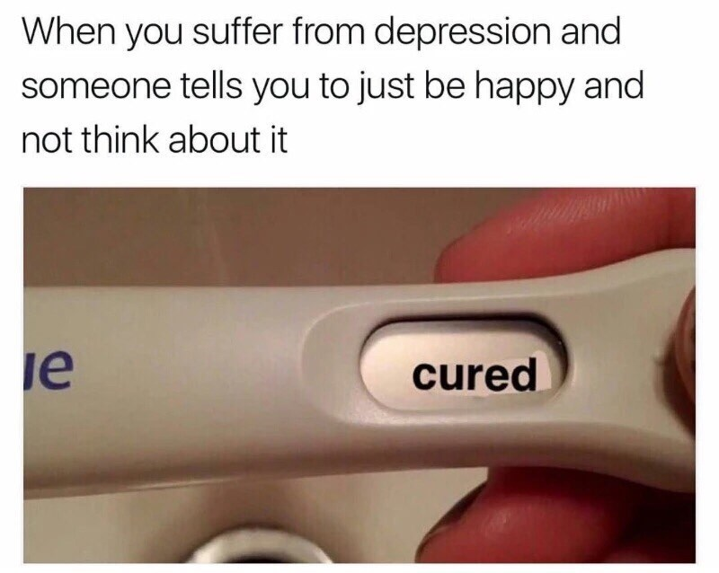 Text - When you suffer from depression and someone tells you to just be happy and not think about it je cured