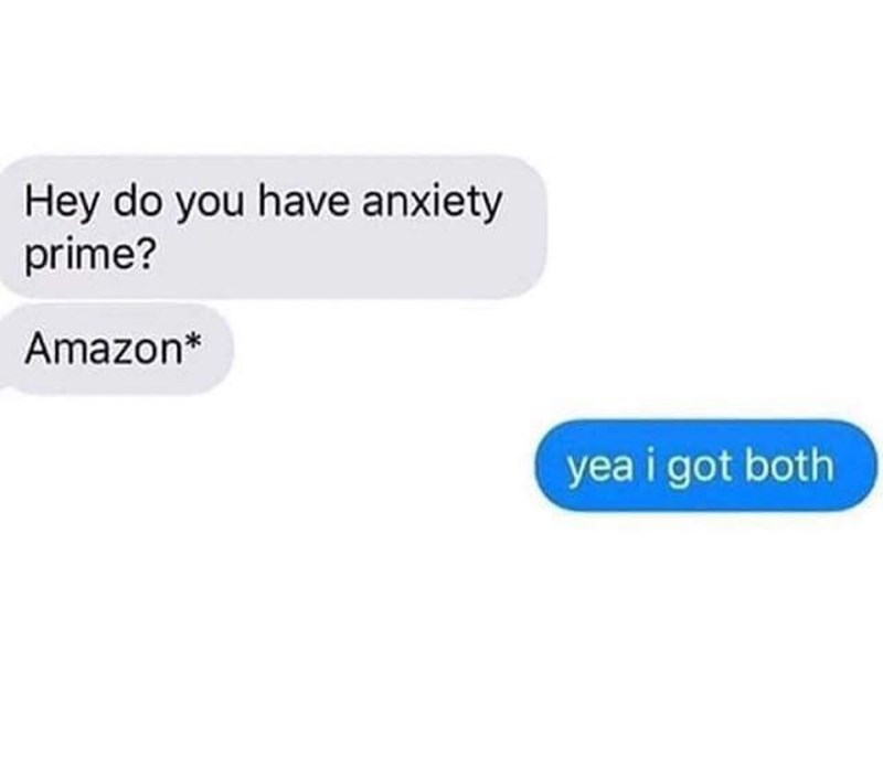 Text - Hey do you have anxiety prime? Amazon* yea i got both