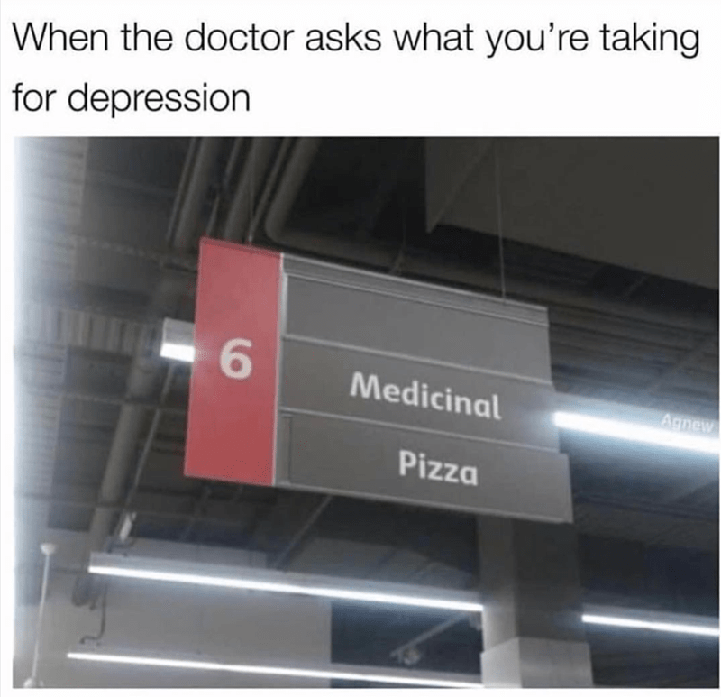 Text - When the doctor asks what you're taking for depression Medicinal Agnew Pizza