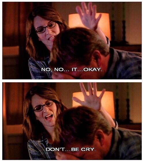 Face - NO, NO... IT...OKAY. DON'T...BE CRY.
