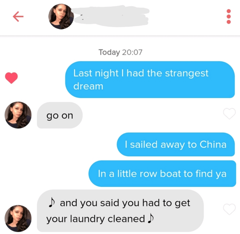 Text - Today 20:07 Last night I had the strangest dream go on I sailed away to China In a little row boat to find ya D and you said you had to get your laundry cleaned