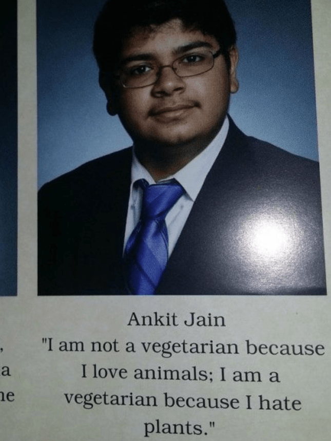 "White-collar worker - Ankit Jain ""I am not a vegetarian because I love animals; I am a a ne vegetarian because I hate plants."""