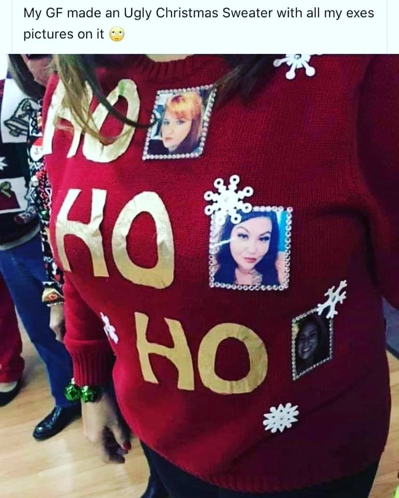 Clothing - My GF made an Ugly Christmas Sweater with all my exes pictures on it НС