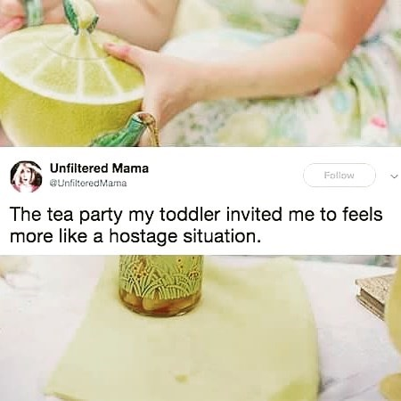 Drink - Unfiltered Mama Follow @UinfiteredMama The tea party my toddler invited me to feels more like a hostage situation.