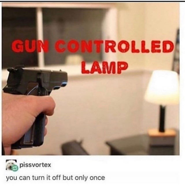Gun - GUN CONTROLLED LAMP pissvortex you can turn it off but only once