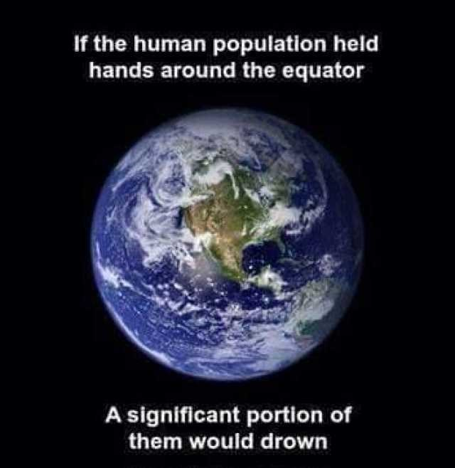 Earth - If the human population held hands around the equator A significant portion of them would drown