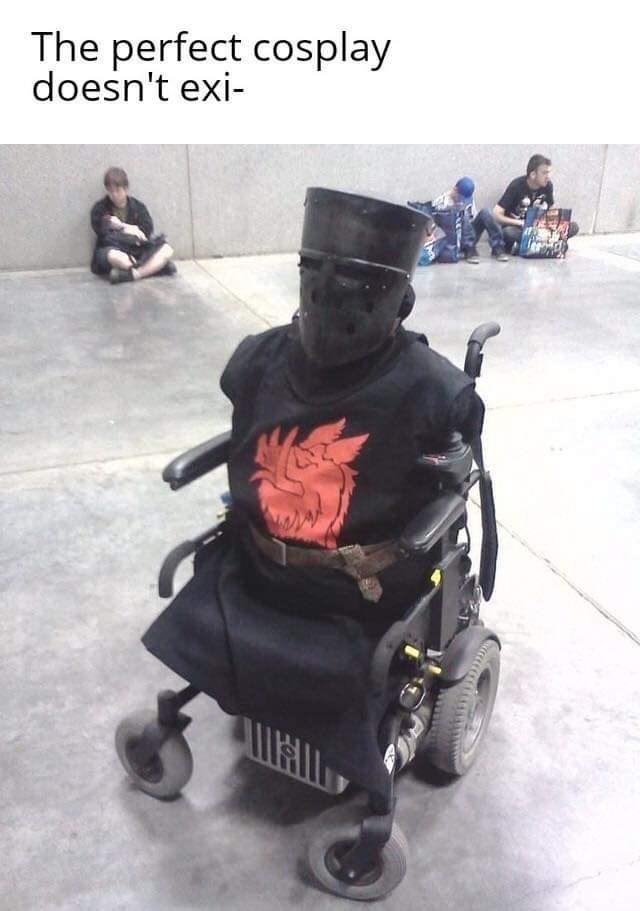 "Funny meme that reads, ""The perfect cosplay doesn't exi -"" above a photo of someone cosplaying the Black Knight from Monty Python and the Holy Grail in a wheelchair"