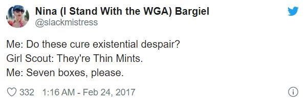 Text - Nina (I Stand With the WGA) Bargiel @slackmistress Me: Do these cure existential despair? Girl Scout: They're Thin Mints. Me: Seven boxes, please. 332 1:16 AM - Feb 24, 2017