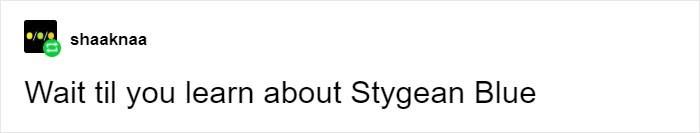 Text - shaaknaa Wait til you learn about Stygean Blue