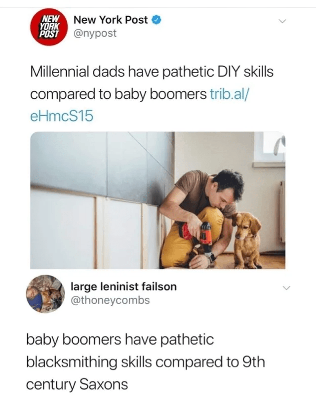 Text - NEW New York Post YORK POST @nypost Millennial dads have pathetic DIY skills compared to baby boomers trib.al/ eHmcS15 large leninist failson @thoneycombs baby boomers have pathetic blacksmithing skills compared to 9th century Saxons