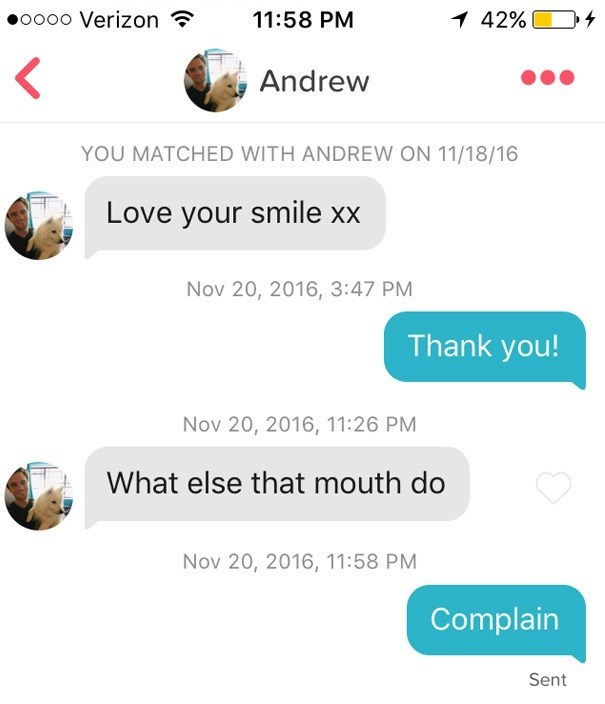 Text - poo0o Verizon 11:58 PM 1 42% Andrew YOU MATCHED WITH ANDREW ON 11/18/16 Love your smile xx Nov 20, 2016, 3:47 PM Thank you! Nov 20, 2016, 11:26 PM What else that mouth do Nov 20, 2016, 11:58 PM Complain Sent