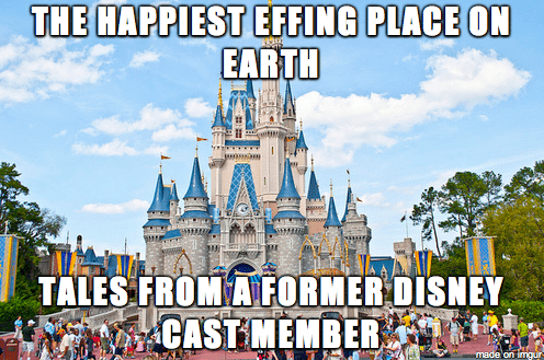 Walt disney world - THE HAPPIEST EFFING PLACE ON EARTH TALES FROM A FORMER DISNEY CAST MEMBER made on imngur