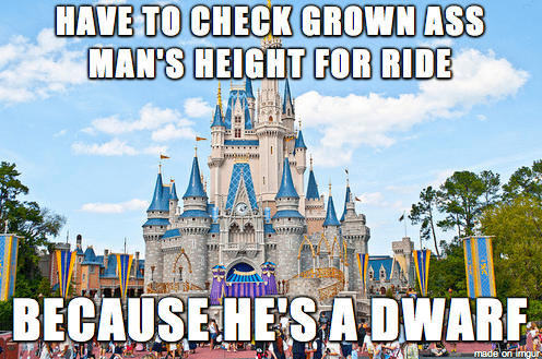 Walt disney world - HAVE TO CHECK GROWN ASS MAN'S HEIGHT FOR RIDE BECAUSE HE'S A DWARF. made'on imgur-