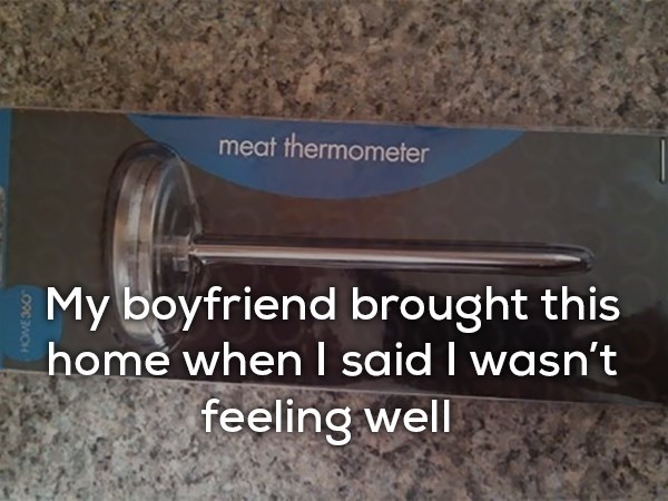 meat thermometer My boyfriend brought this home when I said I wasn't feeling well HOME 360