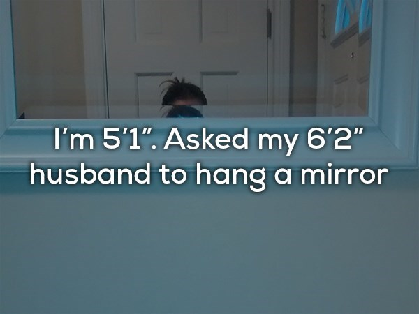 """Text - I'm 5'1"""". Asked my 6'2"""" husband to hang a mirror"""
