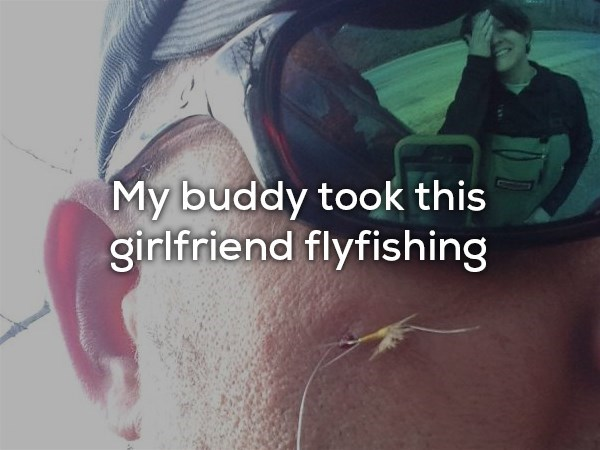 Text - My buddy took this girlfriend flyfishing