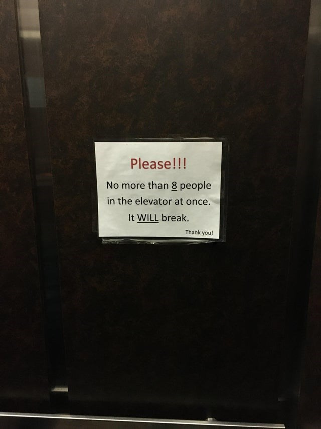 Text - Please!!! No more than 8 people in the elevator at once. It WILL break. Thank you!