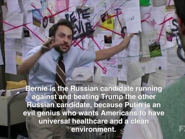 Text - Bernie is the Russian candidate running against and beating Trump the other Russian candidate, because Putin is an evil genius who wants Americans to have universal healthcare and a clean environment. FX