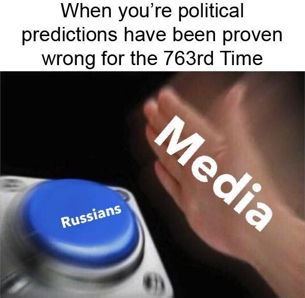 Text - When you're political predictions have been proven wrong for the 763rd Time Media Russians