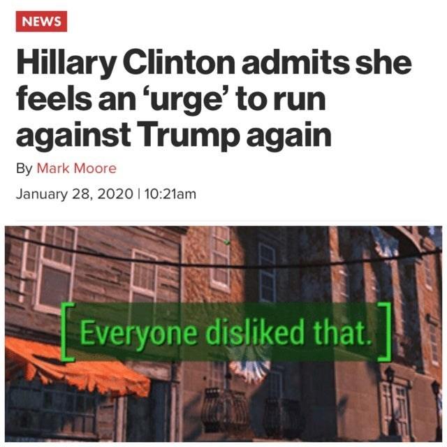 Adaptation - NEWS Hillary Clinton admits she feels an 'urge' to run against Trump again By Mark Moore January 28, 2020 I 10:21am Everyone disliked that.