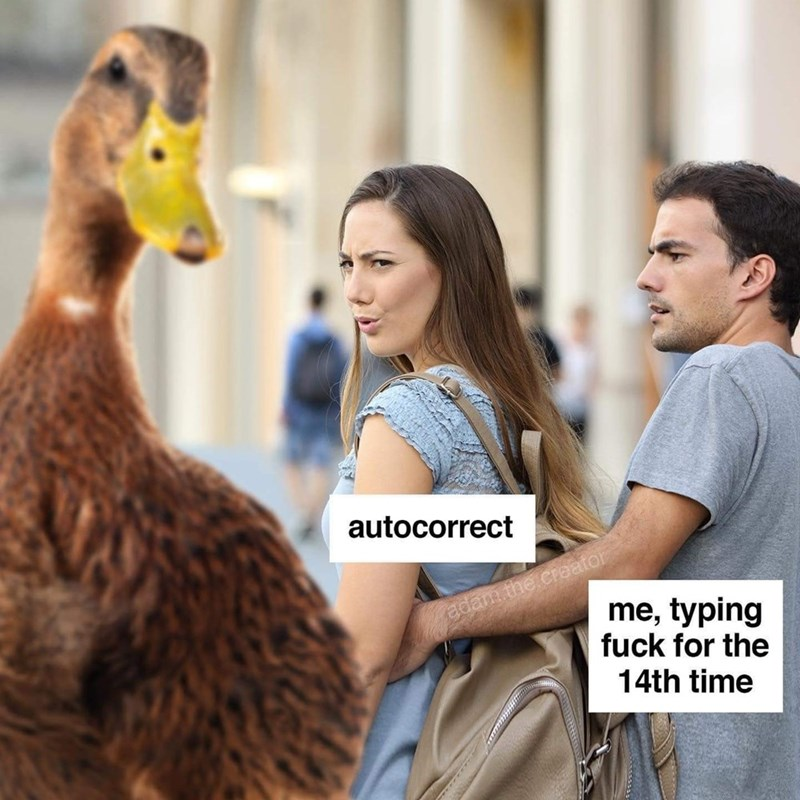 Duck - autocorrect adam the creator me, typing fuck for the 14th time